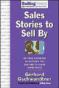 Sales Stories to Sell by 95 True Accounts of Success You Can Use to Close More Deals