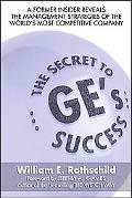 Secret to Ge's Success/a Former Insider Reveals the Management Strategies of the World's Mos...