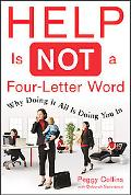 Help Is Not a Four-letter Word Why Doing It All Is Doing You in