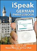 Ispeak German The Ultimate Audio + Visual Phrasebook for Your Ipod