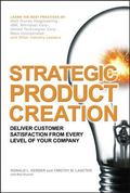Strategic Product Creation How to Deliver Customer Satisfaction From Every Level of Your Com...