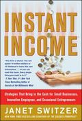 Instant Income Strategies That Bring in the Cash for Small Businesses, Innovative Employees,...
