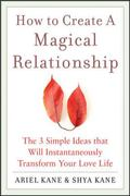 How to Create a Magical Relationship: The 3 Simple Ways That Will Instantaneously Transform Your Life
