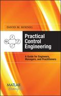 Practical Control Engineering: Guide for Engineers, Managers, and Practitioners