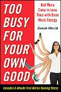 Too Busy for Your Own Good: Get More Done in Less Time--With Even More Energy