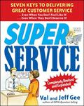 Super Service: Seven Keys to Delivering Great Customer Service... Even When You Don't Feel L...