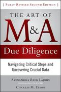 The Art of M&A Due Diligence:Navigating Critical Steps and Uncovering Crucial Data, Second E...
