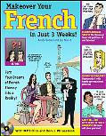 Make Over Your French In Just 3 Weeks! with Audio CD: Turn Your Dreams of French Fluency int...