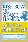 Kiss, Bow, or Shake Hands, Sales and Marketing: The Essential Cultural GuideFrom Presentations and Promotions to Communicating and Closing