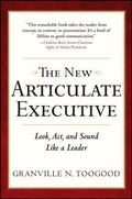 The Articulate Executive: Learn to Look Act and Sound Like a Leader 2/E