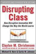 Disrupting Class, Expanded Edition: How Disruptive Innovation Will Change the Way the World ...
