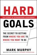 Hard Goals : The Secrets to Getting from Where You Are to Where You Want to Be