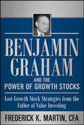 Benjamin Graham and the Power of Growth Stocks:  Lost Growth Stock Strategies from the Fathe...