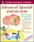 Advanced Spanish Step-by-Step: Master Accelerated Grammar to Take Your Spanish to the Next L...