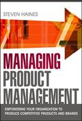 Managing Product Management: Empowering Your Organization to Produce Competitive Products an...
