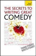 The Secrets to Writing Great Comedy: A Teach Yourself Guide (Teach Yourself: General Reference)