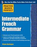 Practice Makes Perfect: Intermediate French Grammar: With 145 Exercises (Practice Makes Perf...