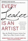 Every Leader Is an Artist: How the Worlds Greatest Artists Can Make You a More Creative Leader