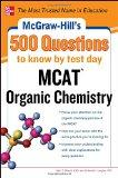 McGraw-Hill's 500 MCAT Organic Chemistry Questions to Know by Test Day (McGraw-Hill's 500 Qu...