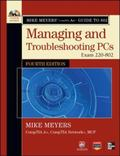 Mike Meyers' CompTIA A+ Guide to 802 Managing and Troubleshooting PCs, Fourth Edition (Exam ...