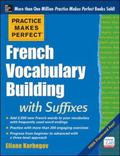 Practice Makes Perfect French Vocabulary Building with Suffixes : (Beginner to Intermediate ...