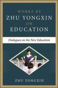 Dialogues on the New Education (Works ByZhu Yongxin on Education Series)
