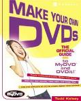 Make Your Own Dvds: the Official Guide to Mydvd and Dvdit!: The Official Guide to MyDVD and ...