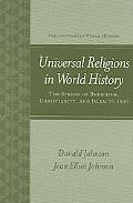 Universal Religions in World History The Spread of Buddhism, Christianity, And Islam to 1500