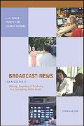 Broadcast News Handbook Writing, Reporting, And Producing in a Converging Media World