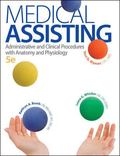 Medical Assisting: Administrative and Clinical Procedures with A&P: Administrative and Clini...