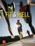 Fit and Well : Core Concepts and Labs in Physical Fitness and Wellness, Loose Leaf Edition