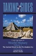Taking Sides: Clashing Views in World History, Volume 1: The Ancient World to the Pre-Modern...