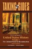 Taking Sides: Clashing Views in United States History, Volume 1: the Colonial Period to Reco...