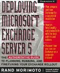 Deploying Microsoft Exchange Server 5: The Authoritative Guide to Planning, Running, and Fin...