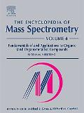 Encyclopedia Of Mass Spectrometry Fundamentals Of And Applications To Organic (And Organicme...