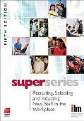 Recruiting, Selecting and Inducting New Staff in the Workplace Super Series