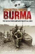 Forgotten Voices of Burma: A New History of the Second World War's Forgotten Conflict in the...