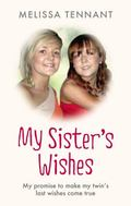 My Sister's Wishes : My Promise to Make My Twin's Last Wishes Come True