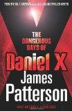 The Dangerous Days of Daniel X. James Patterson [And Michael Ledwidge]