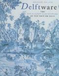 Delftware The Tin-Glazed Earthenware of the British Isles  A Catalogue of the Collection in ...