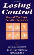 Losing Control How and Why People Fail at Self-Regulation