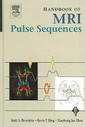 Handbook of Mri Pulse Sequences A Guide for Scientists, Engineers, Radiologists, Technologists