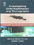 Investigating Child Expolitation And Pornography The Internet,The Law and Forensic Science