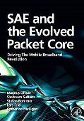 SAE and the Evolved Packet Core: Driving the Mobile Broadband Revolution
