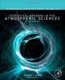 Statistical Methods in the Atmospheric Sciences, Volume 100, Third Edition (International Ge...