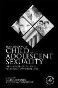 Handbook of Child and Adolescent Sexuality : Developmental and Forensic Psychology