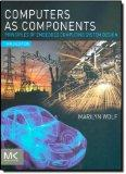 Computers as Components, Third Edition: Principles of Embedded Computing System Design (The ...