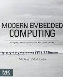 Modern Embedded Computing : Designing Connected, Pervasive, Media-Rich Systems