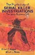 Psychology of Serial Killer Investigations The Grisly Business Unit