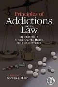 Principles of Addictions And the Law Applications in Forensic, Mental Health And Medical Pra...